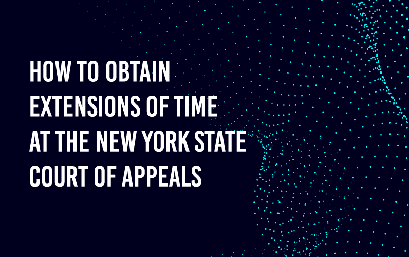 How to Obtain Extensions of Time at the New York State Court of Appeals