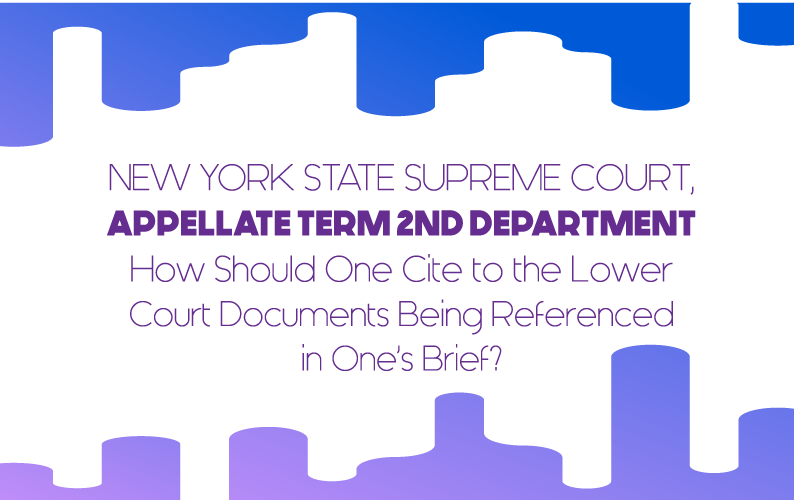 New York State Supreme Court, Appellate Term 2nd Department- How Should One Cite to the Lower Court Documents Being Referenced in One's Brief?