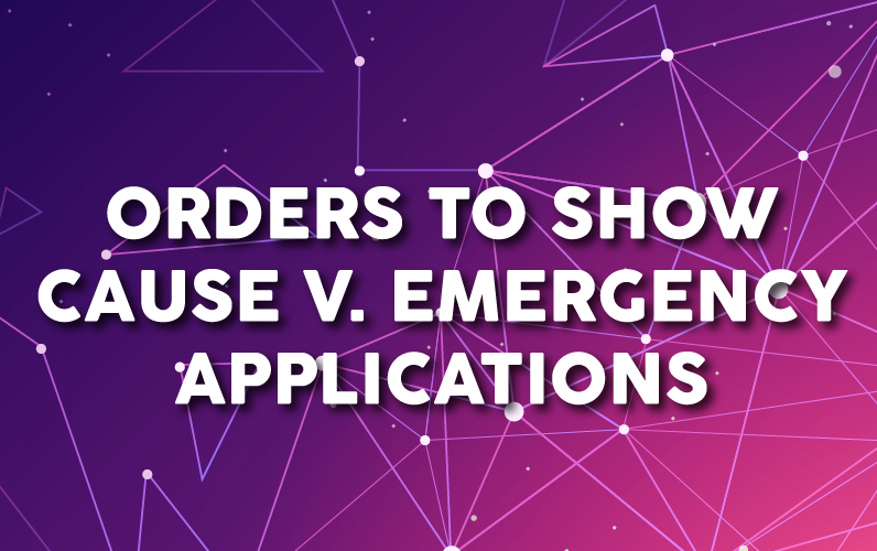 Orders to Show Cause v. Emergency Applications