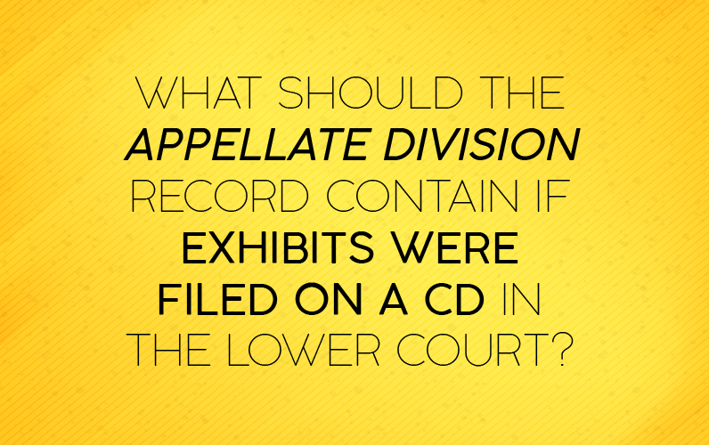 What Should the Appellate Division Record Contain if Exhibits were Filed on a CD in the Lower Court?
