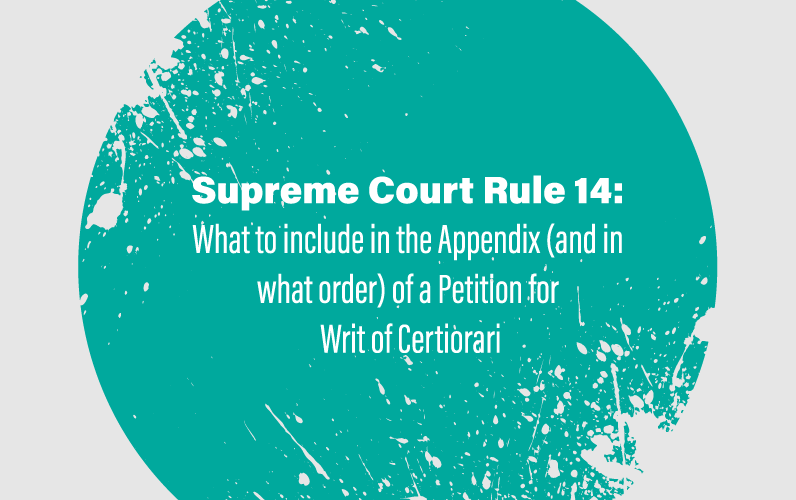 Supreme Court Rule 14:  What to include in the Appendix (and in what order) of a Petition for  Writ of Certiorari