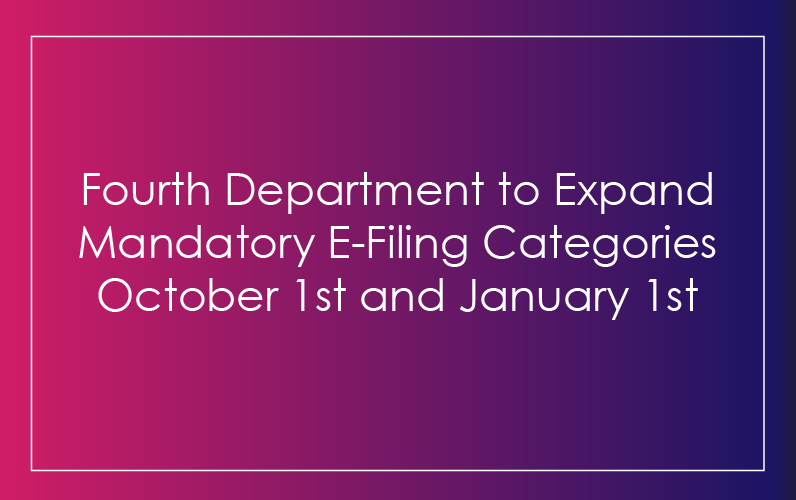Fourth Department to Expand Mandatory E-Filing Categories October 1st and January 1st
