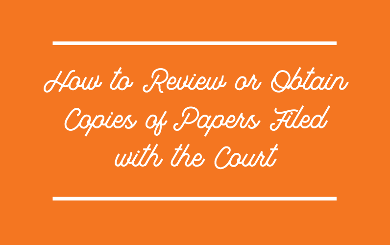 How to Review or Obtain Copies of Papers Filed with the Court