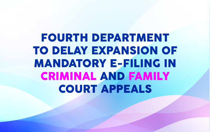 Fourth Department to Delay Expansion of Mandatory E-Filing in Criminal and Family Court Appeals