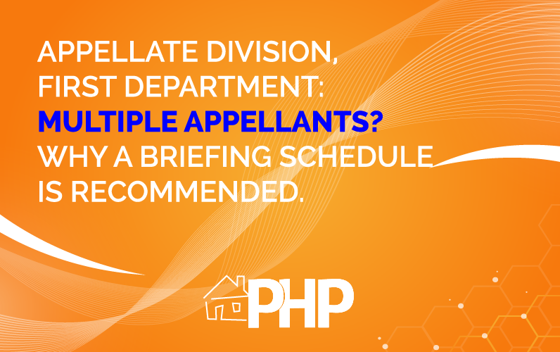 Appellate Division, First Department: Multiple appellants? Why a briefing schedule is recommended.