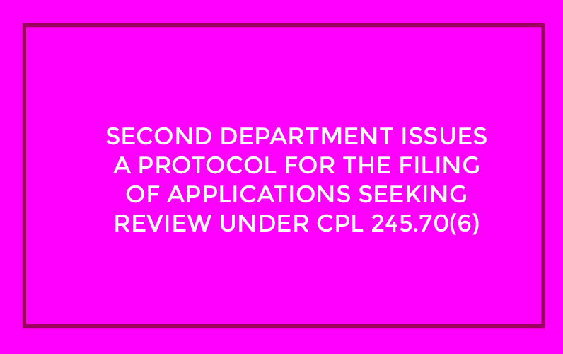 Second Department Issues a Protocol for the Filing of Applications Seeking Review Under CPL 245.70(6)