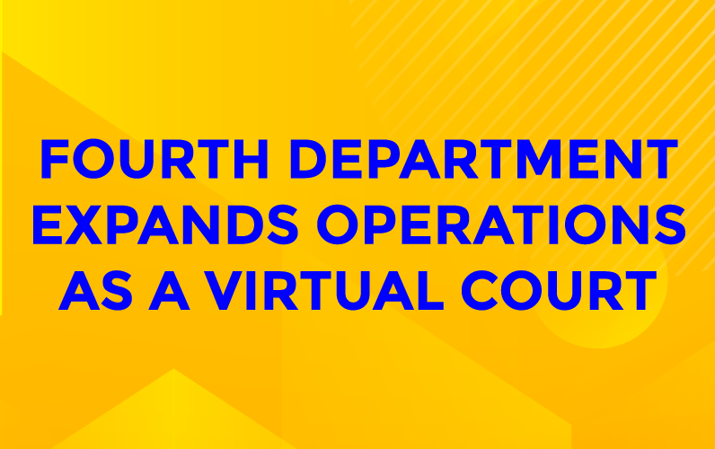 FOURTH DEPARTMENT EXPANDS OPERATIONS AS A VIRTUAL COURT