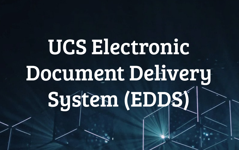 UCS Electronic Document Delivery System (EDDS)