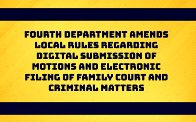 FOURTH DEPARTMENT AMENDS LOCAL RULES REGARDING DIGITAL SUBMISSION OF MOTIONS AND ELECTRONIC FILING OF FAMILY COURT AND CRIMINAL MATTERS