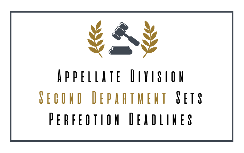 Appellate Division, Second Department sets Perfection Deadlines