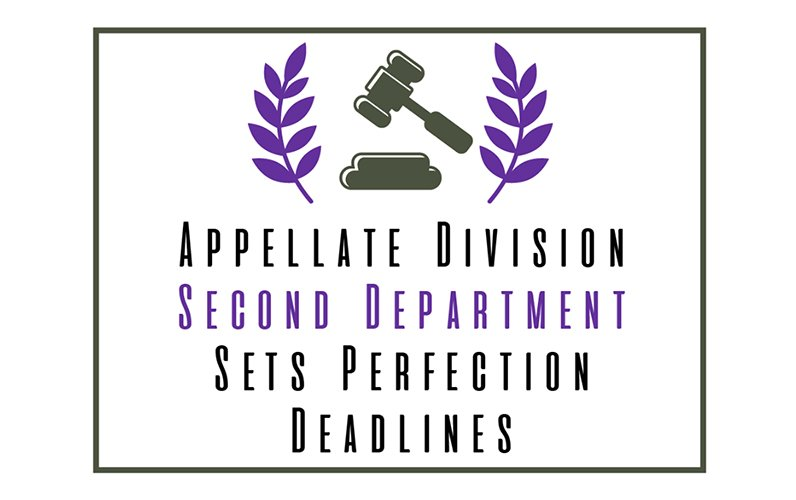 Appellate Division Second Department Sets Perfection Deadlines